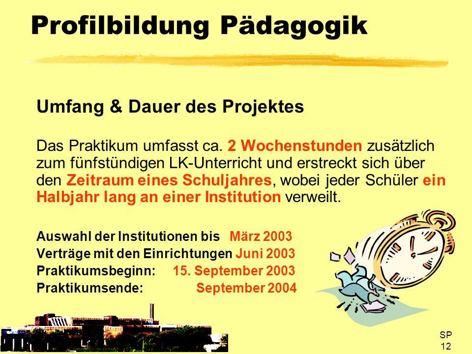 SP 12 Profilbildung Pädagogik Umfang & Dauer des Projektes Das Praktikum umfasst ca. 2 Wochenstunden zusätzlich zum fünfstündigen LK-Unterricht und er
