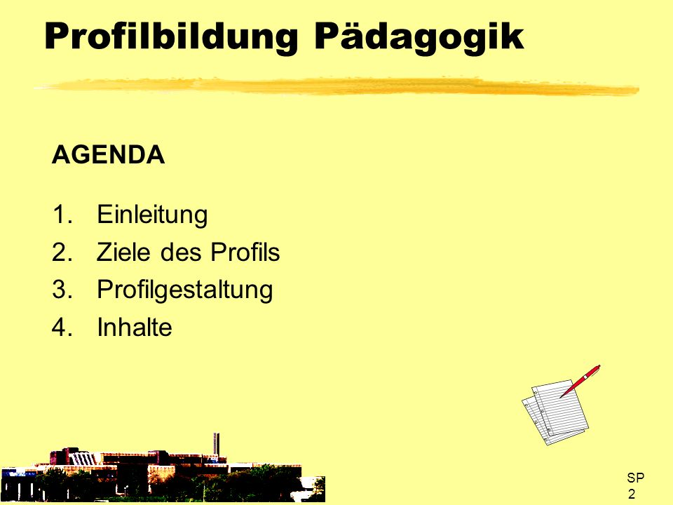SP 3 Profilbildung Pädagogik Einleitung I Pädagogik hat als wesentliches Ziel die Aufklärung über Erziehungsprozesse, um Menschen zu einem verantwortlichen Leben in dieser Zivilisation zu befähigen.