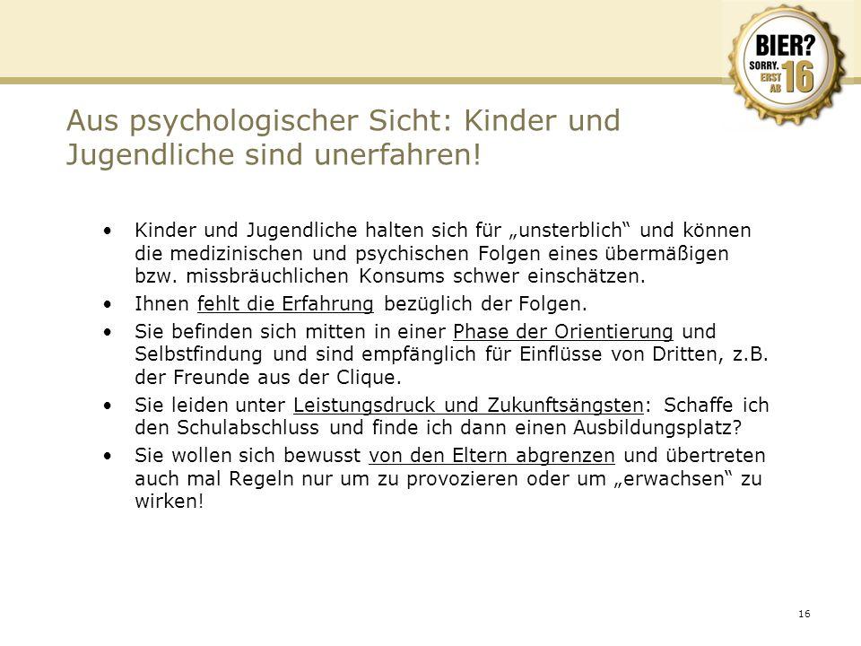 16 Aus psychologischer Sicht: Kinder und Jugendliche sind unerfahren! Kinder und Jugendliche halten sich für unsterblich und können die medizinischen