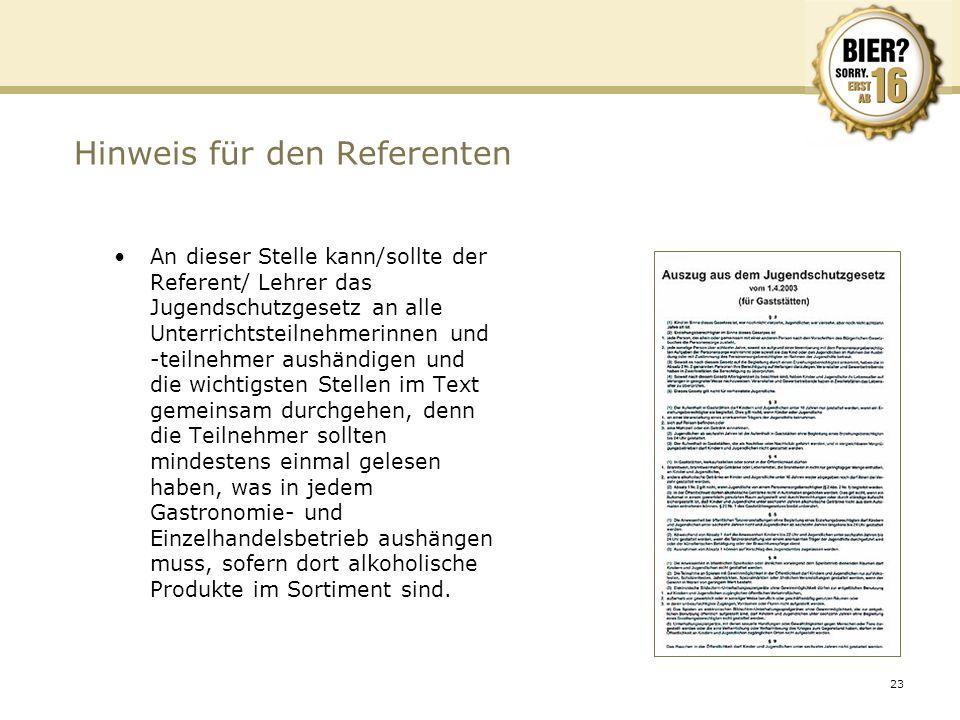 23 Hinweis für den Referenten An dieser Stelle kann/sollte der Referent/ Lehrer das Jugendschutzgesetz an alle Unterrichtsteilnehmerinnen und -teilneh