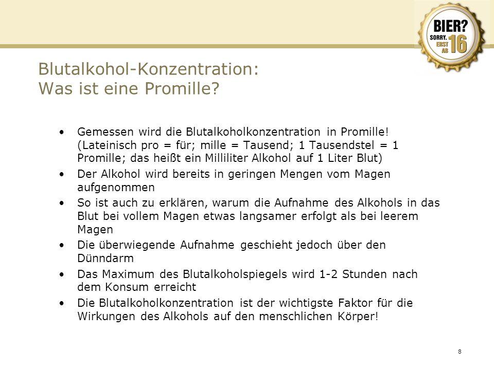 8 Blutalkohol-Konzentration: Was ist eine Promille? Gemessen wird die Blutalkoholkonzentration in Promille! (Lateinisch pro = für; mille = Tausend; 1