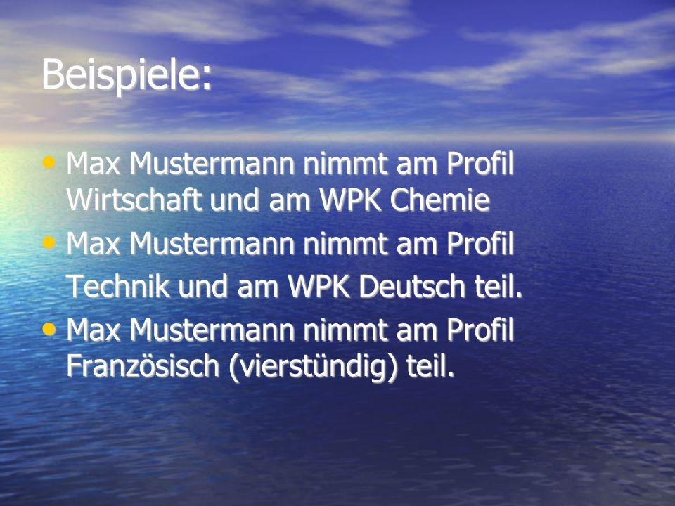 Beispiele: Max Mustermann nimmt am Profil Wirtschaft und am WPK Chemie Max Mustermann nimmt am Profil Wirtschaft und am WPK Chemie Max Mustermann nimmt am Profil Max Mustermann nimmt am Profil Technik und am WPK Deutsch teil.