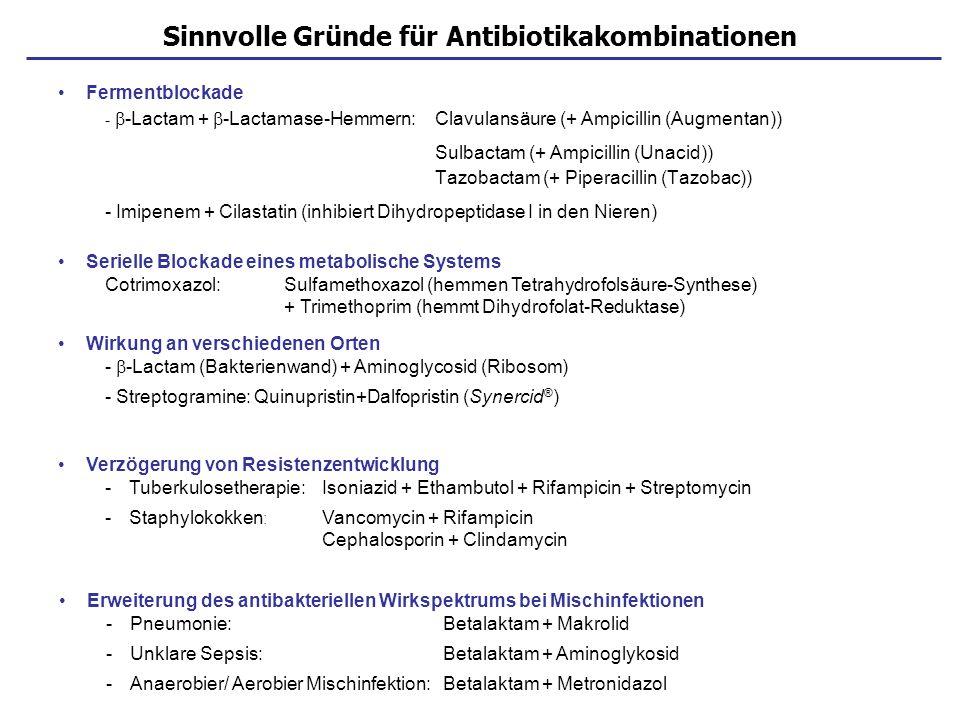 Sinnvolle Gründe für Antibiotikakombinationen Fermentblockade - -Lactam + -Lactamase-Hemmern: Clavulansäure (+ Ampicillin (Augmentan)) Sulbactam (+ Am