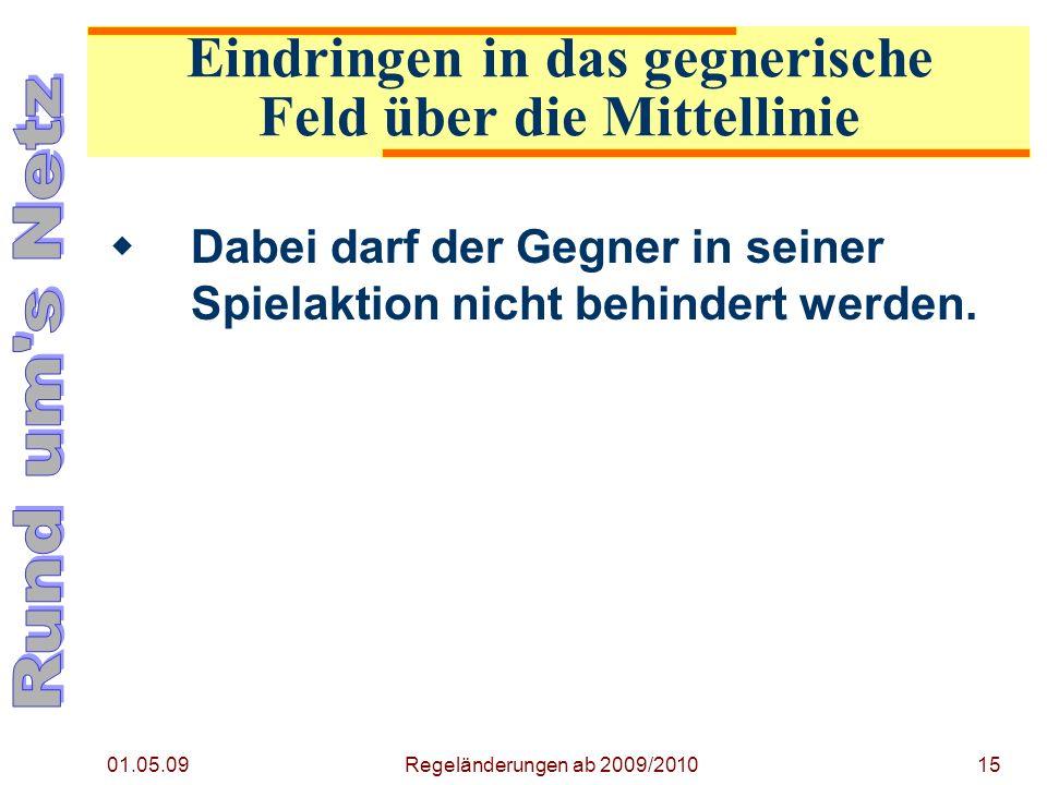 01.05.09 Regeländerungen ab 2009/201015 Dabei darf der Gegner in seiner Spielaktion nicht behindert werden.