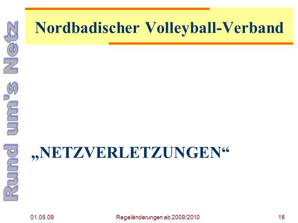 NETZVERLETZUNGEN 01.05.09 Regeländerungen ab 2009/201016 Nordbadischer Volleyball-Verband