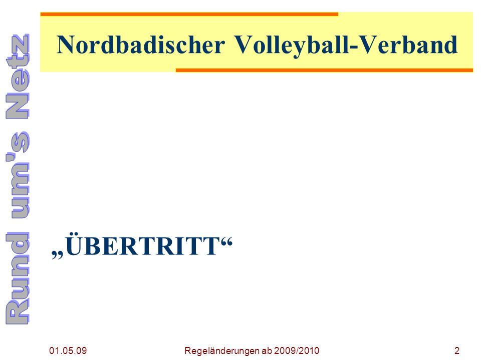 ÜBERTRITT 01.05.09 Regeländerungen ab 2009/20102 Nordbadischer Volleyball-Verband