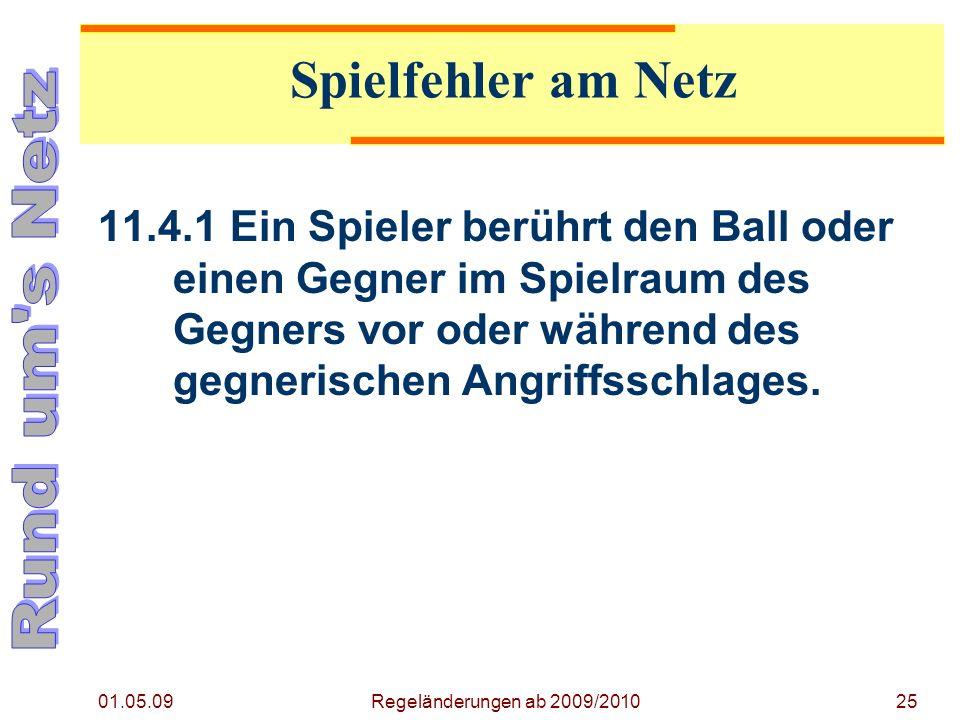 01.05.09 Regeländerungen ab 2009/201025 11.4.1Ein Spieler berührt den Ball oder einen Gegner im Spielraum des Gegners vor oder während des gegnerischen Angriffsschlages.