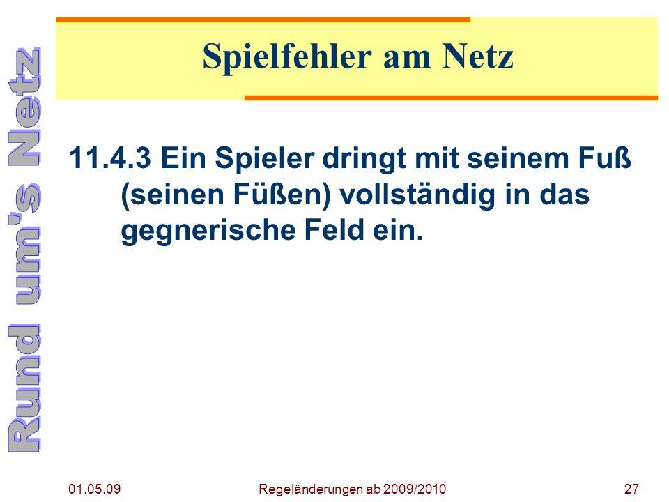 01.05.09 Regeländerungen ab 2009/201027 11.4.3Ein Spieler dringt mit seinem Fuß (seinen Füßen) vollständig in das gegnerische Feld ein.