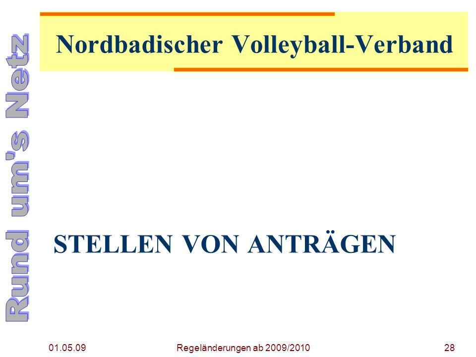 STELLEN VON ANTRÄGEN 01.05.09 Regeländerungen ab 2009/201028 Nordbadischer Volleyball-Verband