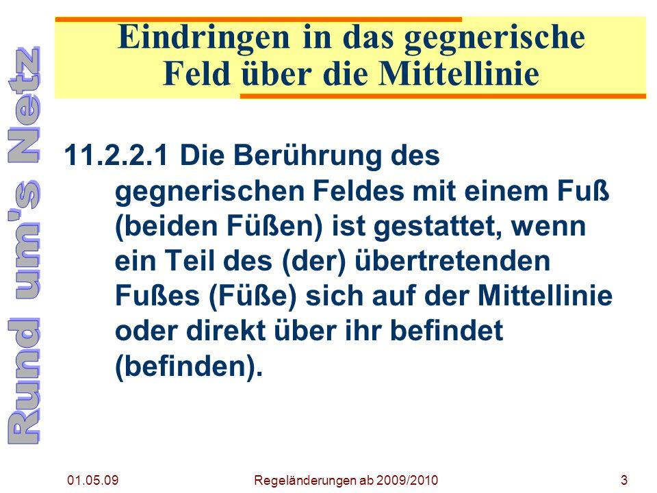 01.05.09 Regeländerungen ab 2009/20103 11.2.2.1Die Berührung des gegnerischen Feldes mit einem Fuß (beiden Füßen) ist gestattet, wenn ein Teil des (der) übertretenden Fußes (Füße) sich auf der Mittellinie oder direkt über ihr befindet (befinden).
