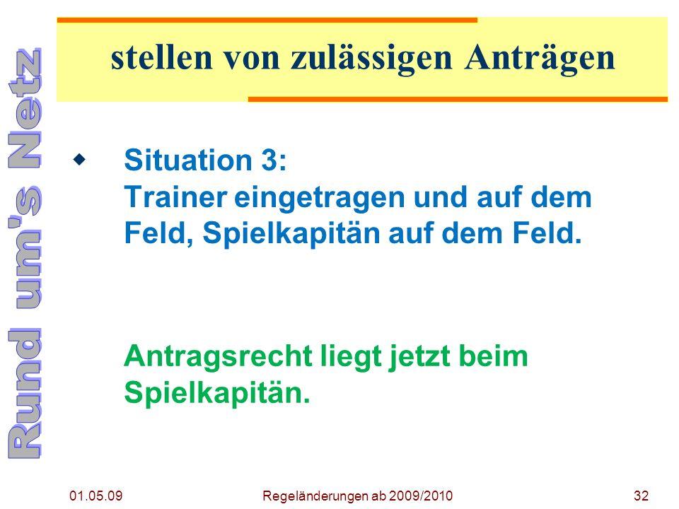 01.05.09 Regeländerungen ab 2009/201032 Situation 3: Trainer eingetragen und auf dem Feld, Spielkapitän auf dem Feld.