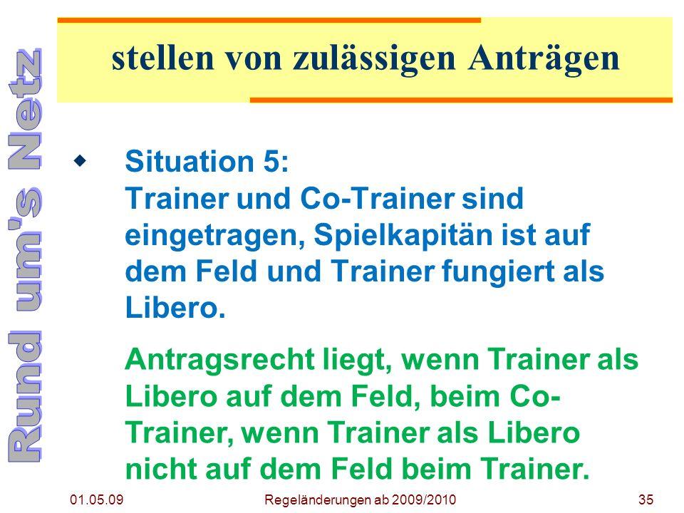 01.05.09 Regeländerungen ab 2009/201035 Situation 5: Trainer und Co-Trainer sind eingetragen, Spielkapitän ist auf dem Feld und Trainer fungiert als Libero.