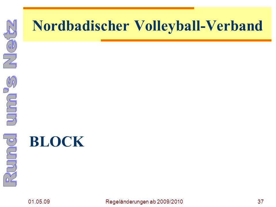 BLOCK 01.05.09 Regeländerungen ab 2009/201037 Nordbadischer Volleyball-Verband