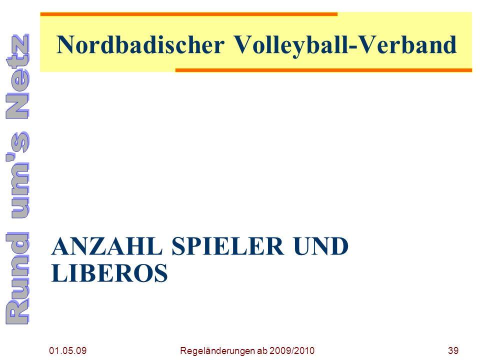 ANZAHL SPIELER UND LIBEROS 01.05.09 Regeländerungen ab 2009/201039 Nordbadischer Volleyball-Verband