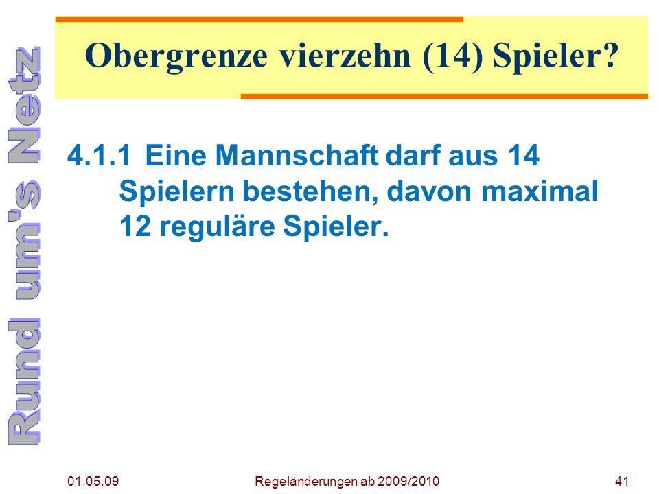 01.05.09 Regeländerungen ab 2009/201041 4.1.1Eine Mannschaft darf aus 14 Spielern bestehen, davon maximal 12 reguläre Spieler.