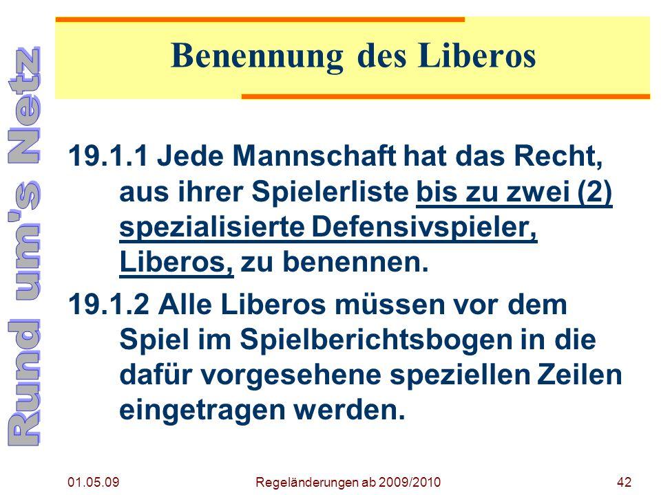 01.05.09 Regeländerungen ab 2009/201042 19.1.1 Jede Mannschaft hat das Recht, aus ihrer Spielerliste bis zu zwei (2) spezialisierte Defensivspieler, Liberos, zu benennen.