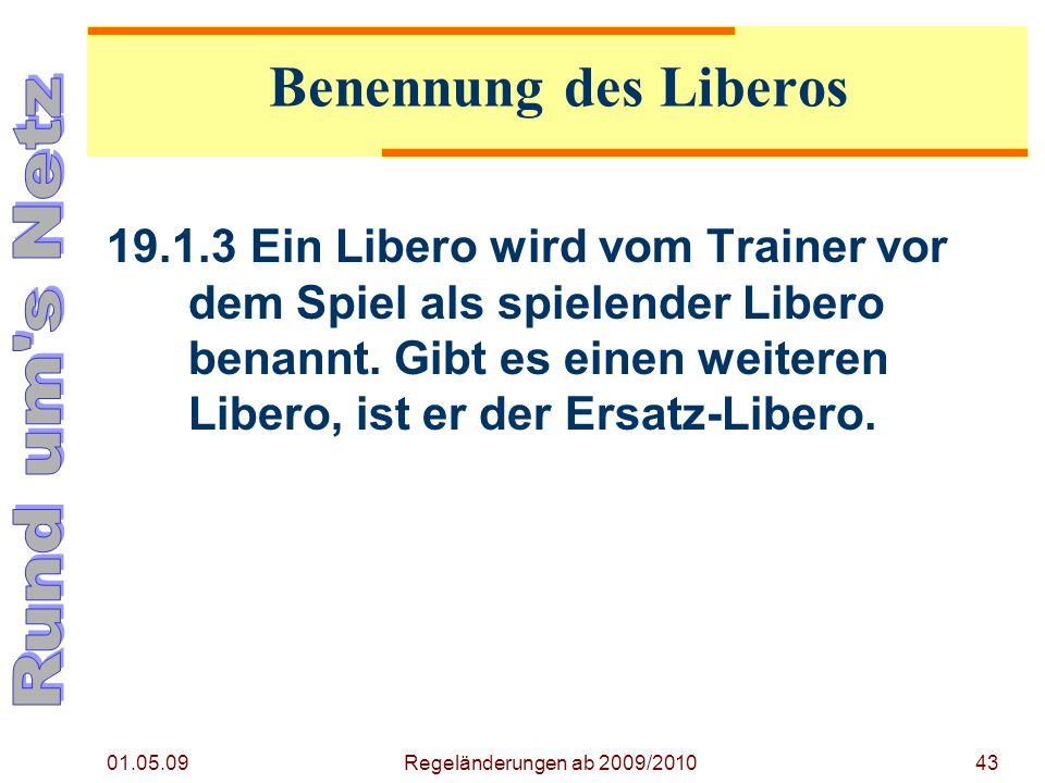 01.05.09 Regeländerungen ab 2009/201043 19.1.3Ein Libero wird vom Trainer vor dem Spiel als spielender Libero benannt.