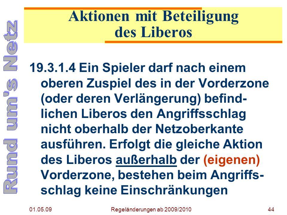 01.05.09 Regeländerungen ab 2009/201044 19.3.1.4 Ein Spieler darf nach einem oberen Zuspiel des in der Vorderzone (oder deren Verlängerung) befind- lichen Liberos den Angriffsschlag nicht oberhalb der Netzoberkante ausführen.