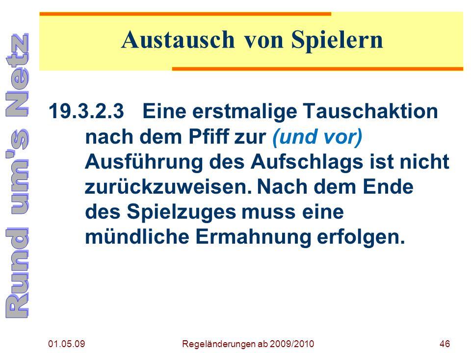 01.05.09 Regeländerungen ab 2009/201046 19.3.2.3Eine erstmalige Tauschaktion nach dem Pfiff zur (und vor) Ausführung des Aufschlags ist nicht zurückzuweisen.