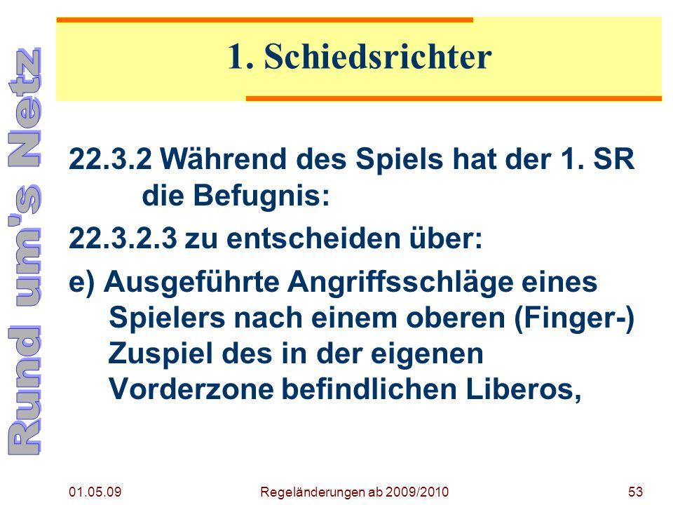 01.05.09 Regeländerungen ab 2009/201053 22.3.2 Während des Spiels hat der 1.