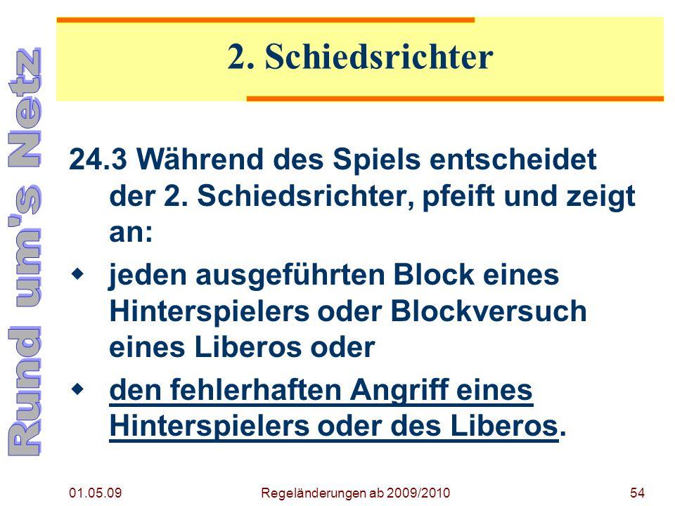01.05.09 Regeländerungen ab 2009/201054 24.3Während des Spiels entscheidet der 2.