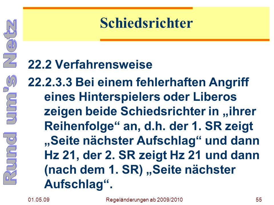 01.05.09 Regeländerungen ab 2009/201055 22.2 Verfahrensweise 22.2.3.3 Bei einem fehlerhaften Angriff eines Hinterspielers oder Liberos zeigen beide Schiedsrichter in ihrer Reihenfolge an, d.h.