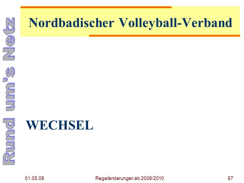 WECHSEL 01.05.09 Regeländerungen ab 2009/201057 Nordbadischer Volleyball-Verband