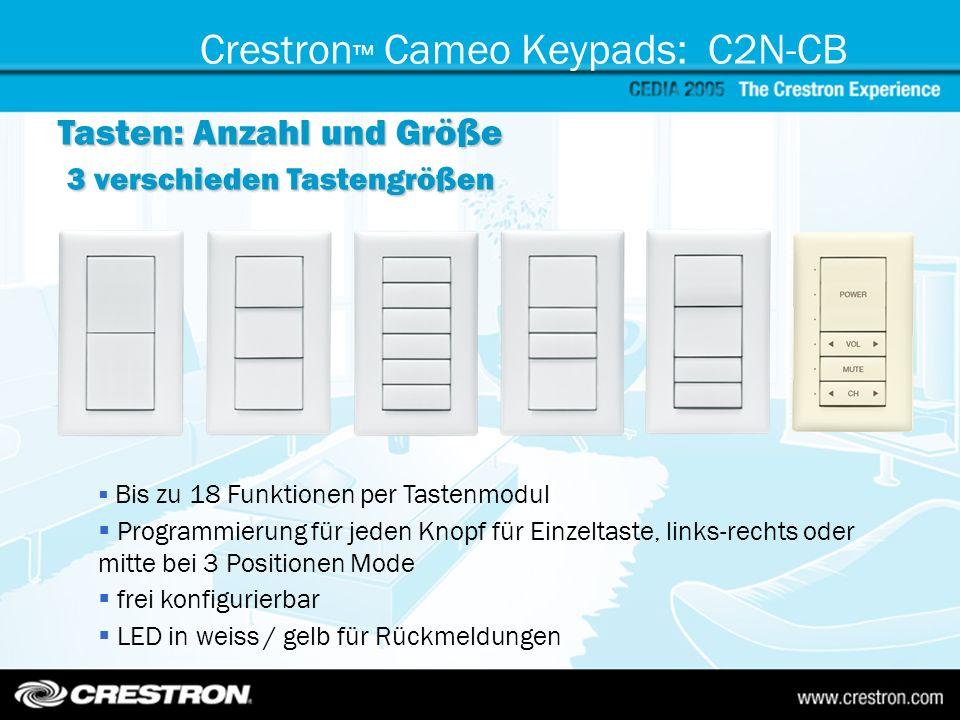 Crestron Cameo Keypads: C2N-CB Tasten: Anzahl und Größe 3 verschieden Tastengrößen Bis zu 18 Funktionen per Tastenmodul Programmierung für jeden Knopf