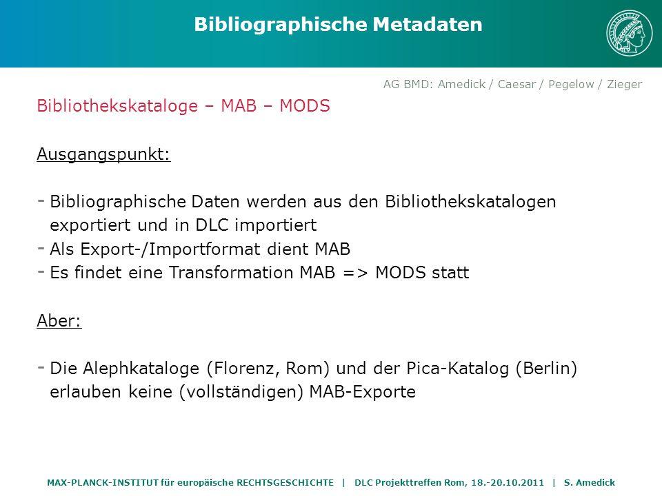MAX-PLANCK-INSTITUT für europäische RECHTSGESCHICHTE | DLC Projekttreffen Rom, 18.-20.10.2011 | S. Amedick AG BMD: Amedick / Caesar / Pegelow / Zieger