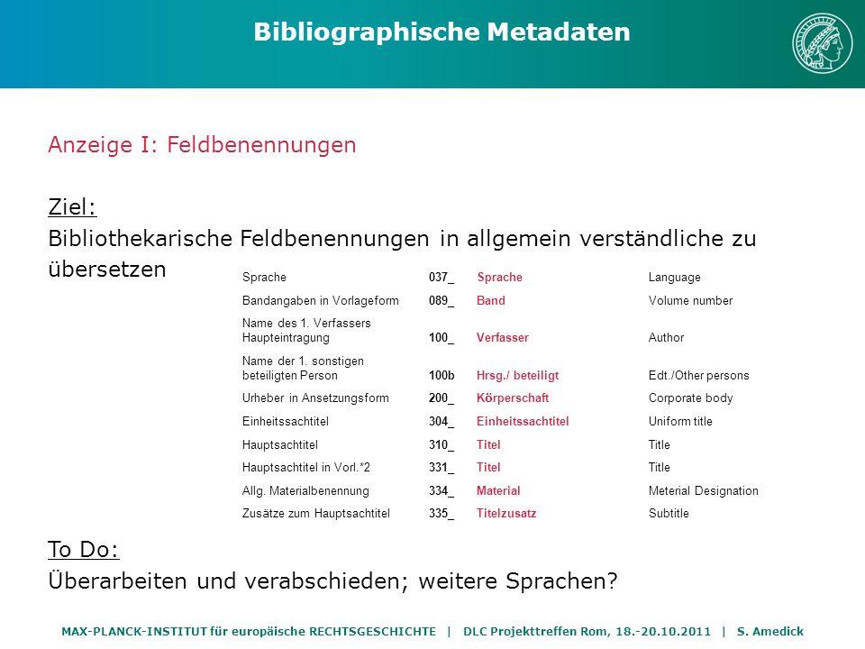 MAX-PLANCK-INSTITUT für europäische RECHTSGESCHICHTE | DLC Projekttreffen Rom, 18.-20.10.2011 | S. Amedick Anzeige I: Feldbenennungen Ziel: Bibliothek