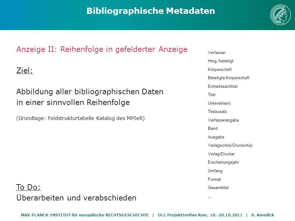 MAX-PLANCK-INSTITUT für europäische RECHTSGESCHICHTE | DLC Projekttreffen Rom, 18.-20.10.2011 | S. Amedick Anzeige II: Reihenfolge in gefelderter Anze