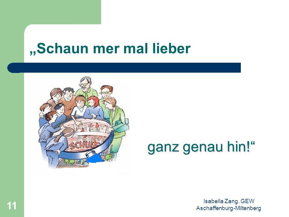 Isabella Zang, GEW Aschaffenburg-Miltenberg 10 …mit diesen Bildungszielen? Quelle: Zukunftsprojekt: Bildung neu denken 2005, Vereinigung der Bayerisch