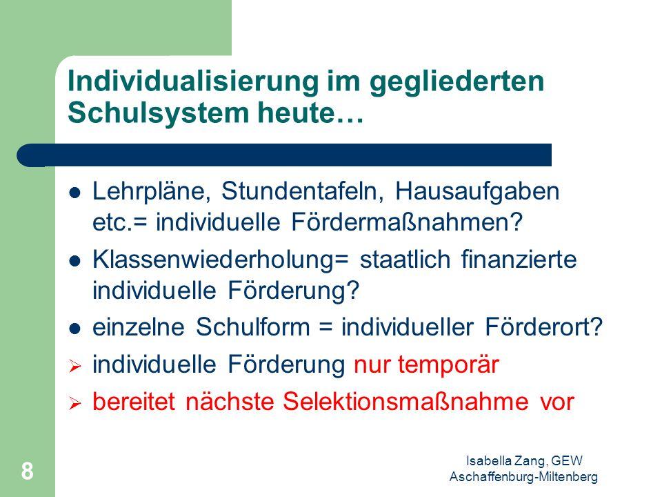 Isabella Zang, GEW Aschaffenburg-Miltenberg 7 Versuche der Individualisierung Veränderung der Unterrichtsmethoden gemischte Altersgruppen Umstellung a