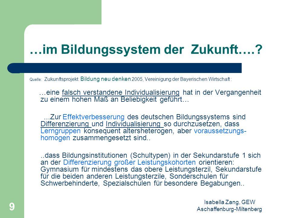 Isabella Zang, GEW Aschaffenburg-Miltenberg 8 Individualisierung im gegliederten Schulsystem heute… Lehrpläne, Stundentafeln, Hausaufgaben etc.= indiv