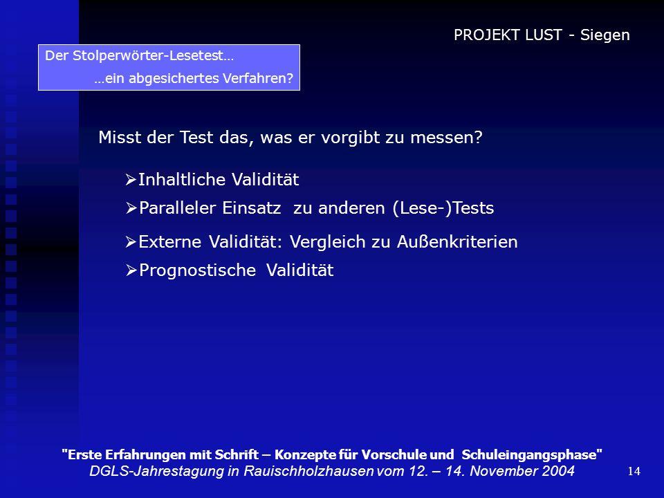 14 Der Stolperwörter-Lesetest… …ein abgesichertes Verfahren? Misst der Test das, was er vorgibt zu messen? Inhaltliche Validität Paralleler Einsatz zu