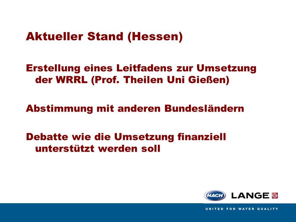 Aktueller Stand (Hessen) Erstellung eines Leitfadens zur Umsetzung der WRRL (Prof. Theilen Uni Gießen) Abstimmung mit anderen Bundesländern Debatte wi