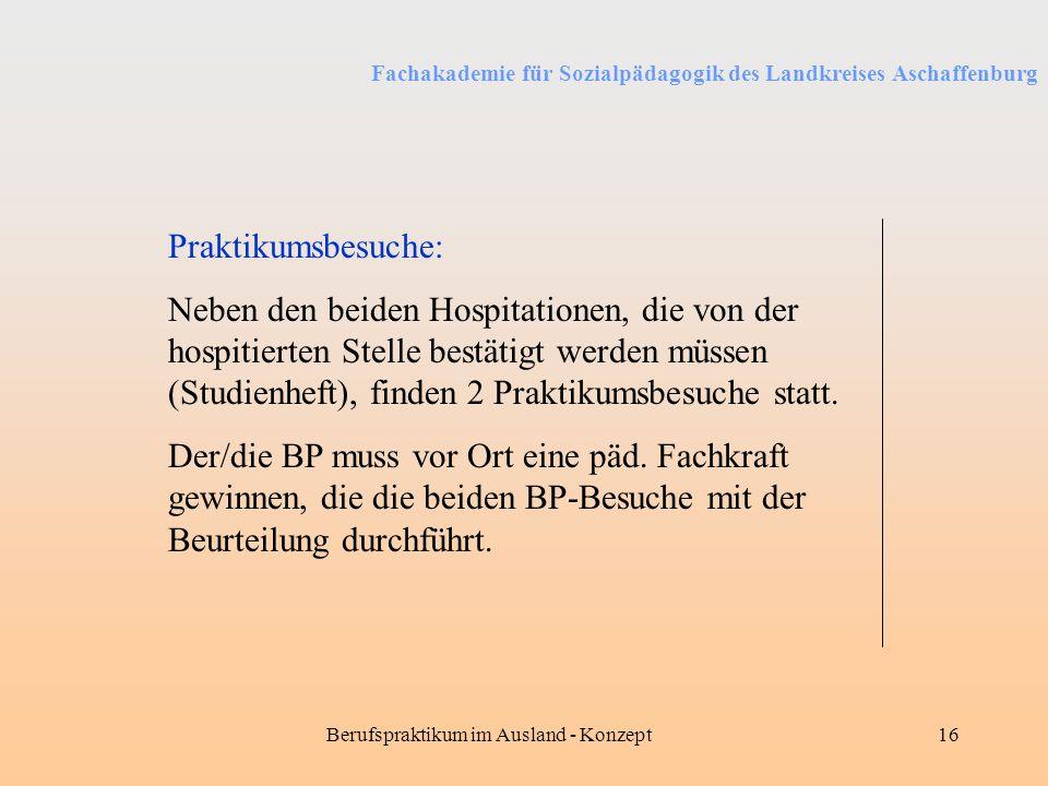 Fachakademie für Sozialpädagogik des Landkreises Aschaffenburg Berufspraktikum im Ausland - Konzept16 Praktikumsbesuche: Neben den beiden Hospitatione