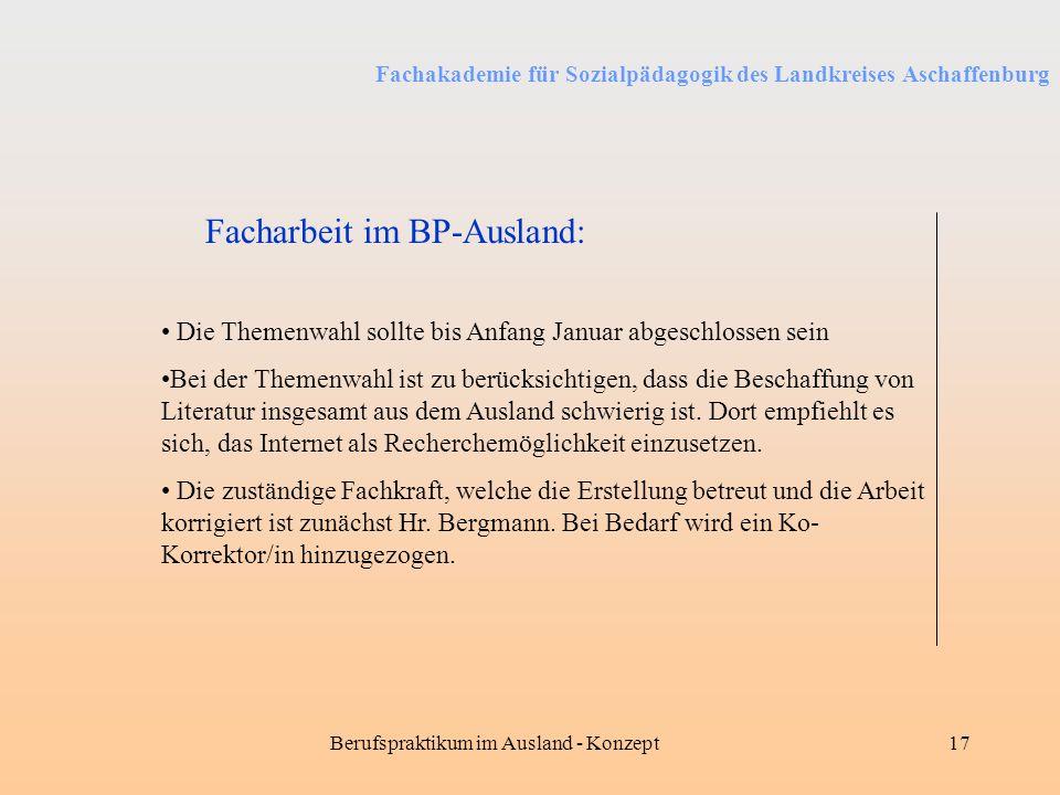 Fachakademie für Sozialpädagogik des Landkreises Aschaffenburg Berufspraktikum im Ausland - Konzept17 Facharbeit im BP-Ausland: Die Themenwahl sollte
