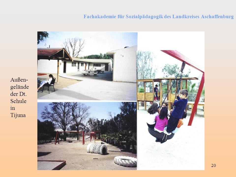 Fachakademie für Sozialpädagogik des Landkreises Aschaffenburg Berufspraktikum im Ausland - Konzept20 Außen- gelände der Dt. Schule in Tijuna