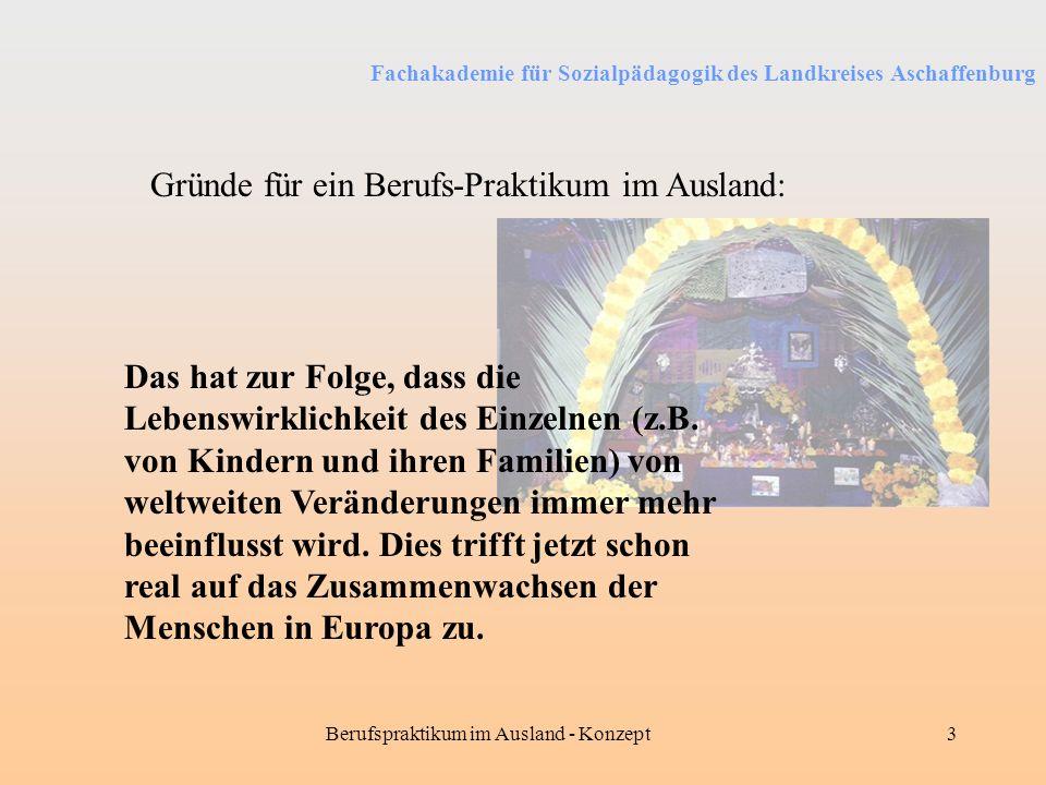 Fachakademie für Sozialpädagogik des Landkreises Aschaffenburg Berufspraktikum im Ausland - Konzept3 Gründe für ein Berufs-Praktikum im Ausland: Das h