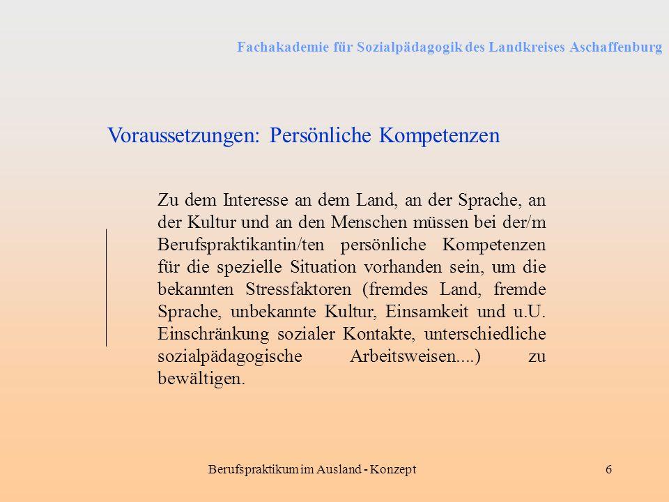 Fachakademie für Sozialpädagogik des Landkreises Aschaffenburg Berufspraktikum im Ausland - Konzept6 Zu dem Interesse an dem Land, an der Sprache, an