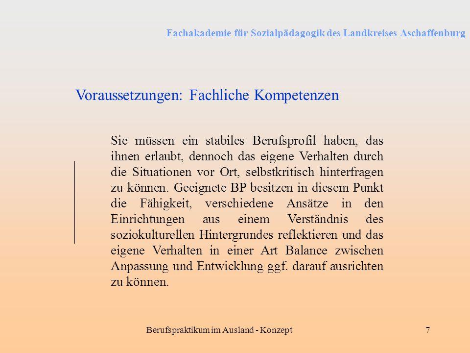 Fachakademie für Sozialpädagogik des Landkreises Aschaffenburg Berufspraktikum im Ausland - Konzept7 Sie müssen ein stabiles Berufsprofil haben, das i