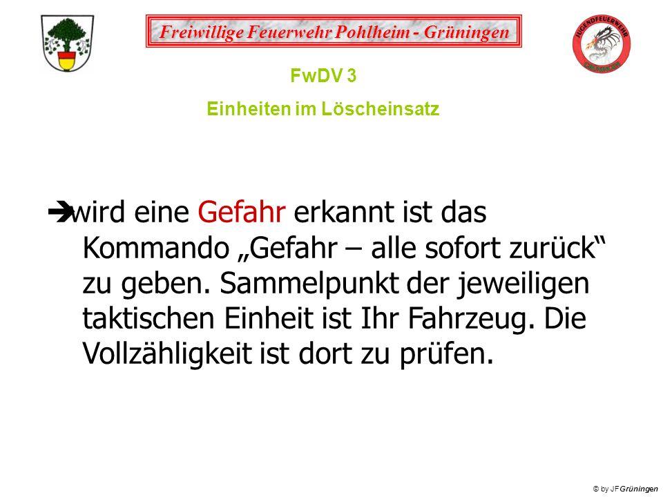 Freiwillige Feuerwehr Pohlheim - Grüningen © by JFGrüningen FwDV 3 Einheiten im Löscheinsatz wird eine Gefahr erkannt ist das Kommando Gefahr – alle s