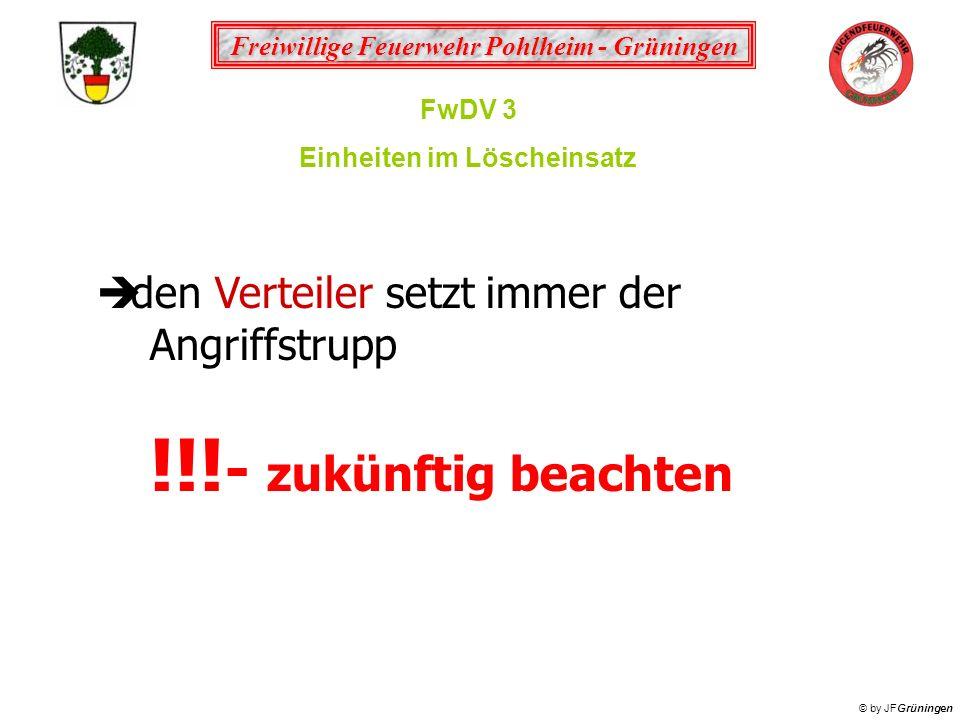 Freiwillige Feuerwehr Pohlheim - Grüningen © by JFGrüningen FwDV 3 Einheiten im Löscheinsatz den Verteiler setzt immer der Angriffstrupp !!! - zukünft
