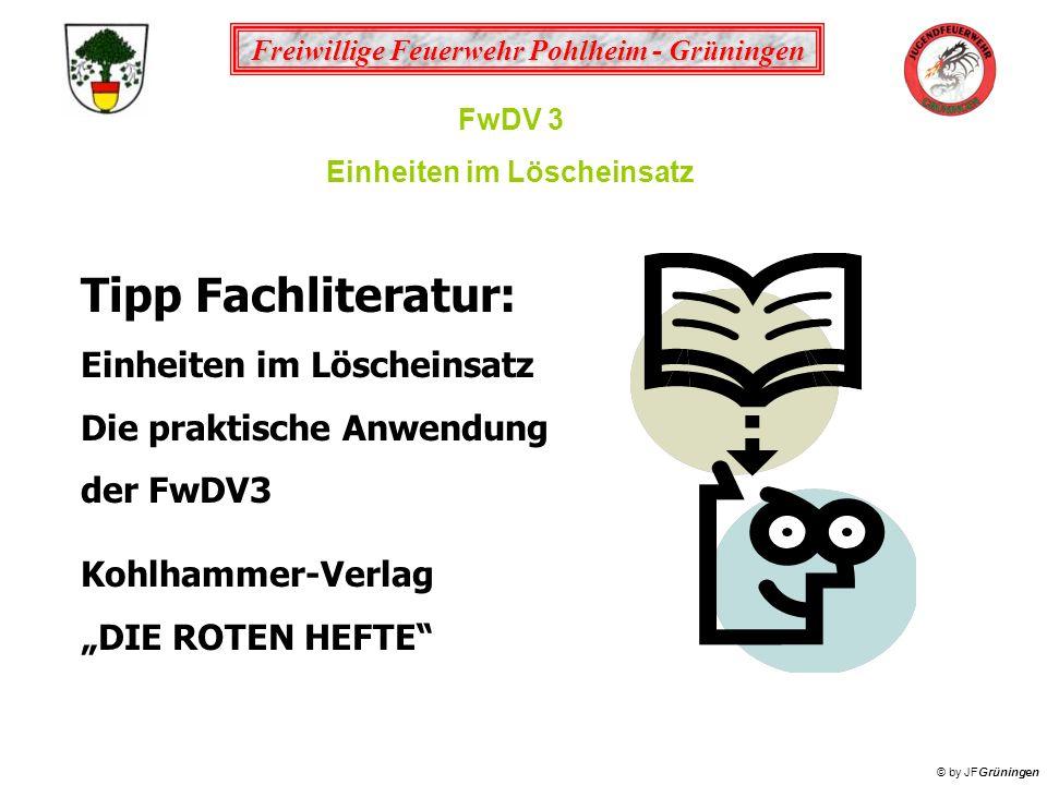 Freiwillige Feuerwehr Pohlheim - Grüningen © by JFGrüningen FwDV 3 Einheiten im Löscheinsatz Tipp Fachliteratur: Einheiten im Löscheinsatz Die praktis