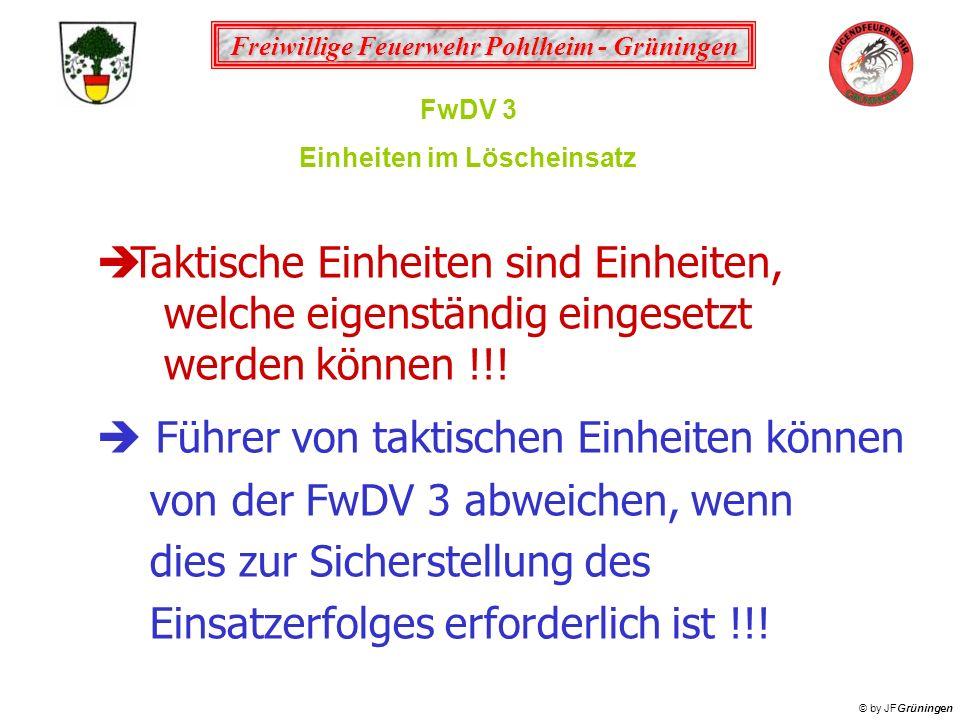 Freiwillige Feuerwehr Pohlheim - Grüningen © by JFGrüningen Die Einsatzformen: geschlossen getrennt nebeneinander hintereinander beim Zug im Löscheinsatz sind nicht mehr angegeben FwDV 3 Einheiten im Löscheinsatz