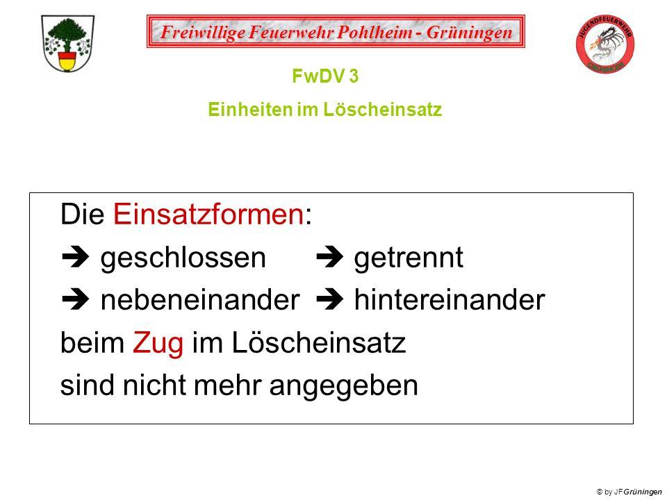Freiwillige Feuerwehr Pohlheim - Grüningen © by JFGrüningen Die Einsatzformen: geschlossen getrennt nebeneinander hintereinander beim Zug im Löscheins