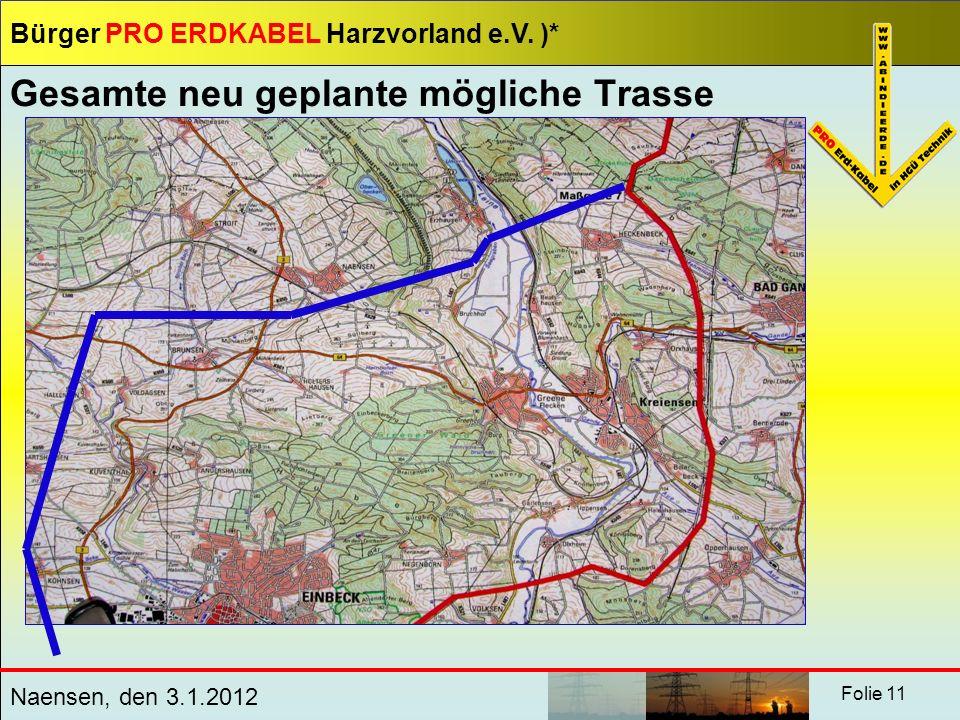Bürger PRO ERDKABEL Harzvorland e.V. )* Naensen, den 3.1.2012 Folie 11 Gesamte neu geplante mögliche Trasse