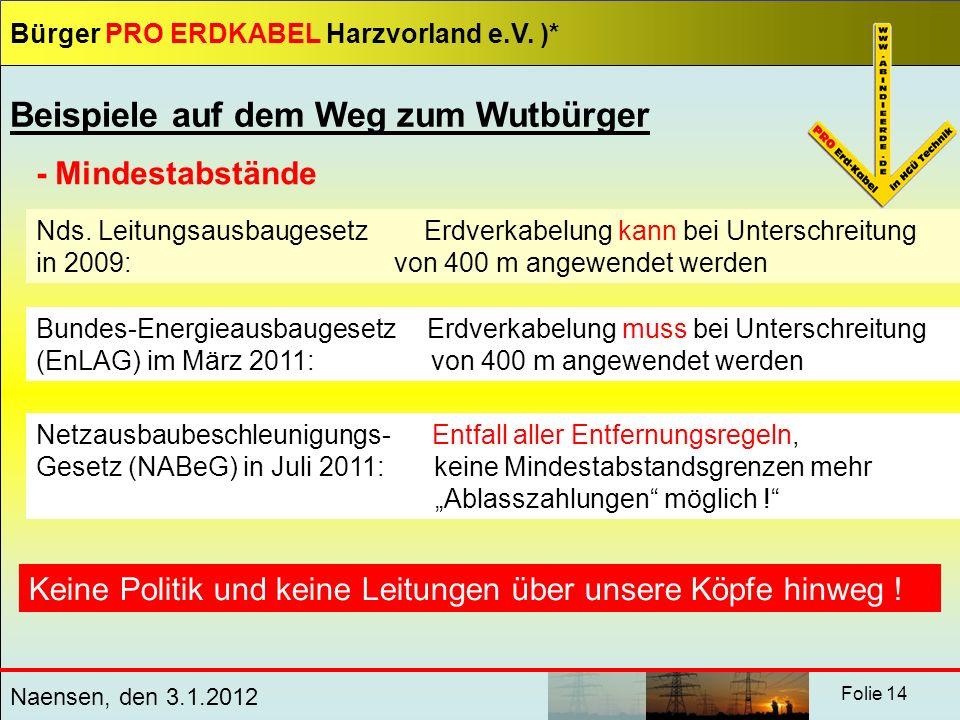 Bürger PRO ERDKABEL Harzvorland e.V. )* Naensen, den 3.1.2012 Folie 14 Beispiele auf dem Weg zum Wutbürger Nds. Leitungsausbaugesetz Erdverkabelung ka