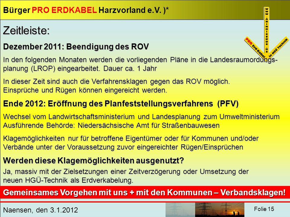 Bürger PRO ERDKABEL Harzvorland e.V. )* Naensen, den 3.1.2012 Folie 15 Zeitleiste: Dezember 2011: Beendigung des ROV In den folgenden Monaten werden d